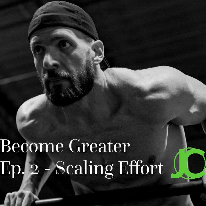 Become Greater Ep. 2 - Scaling Effort