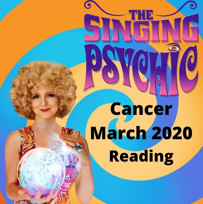 Cancer March 20 The Singing Psychic life advice and looking at the songs in Cancerians hearts
