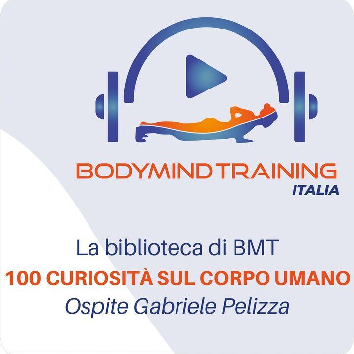 100 Curiosità sul Corpo Umano   La Biblioteca di BMT   Ospite Gabriele Pelizza