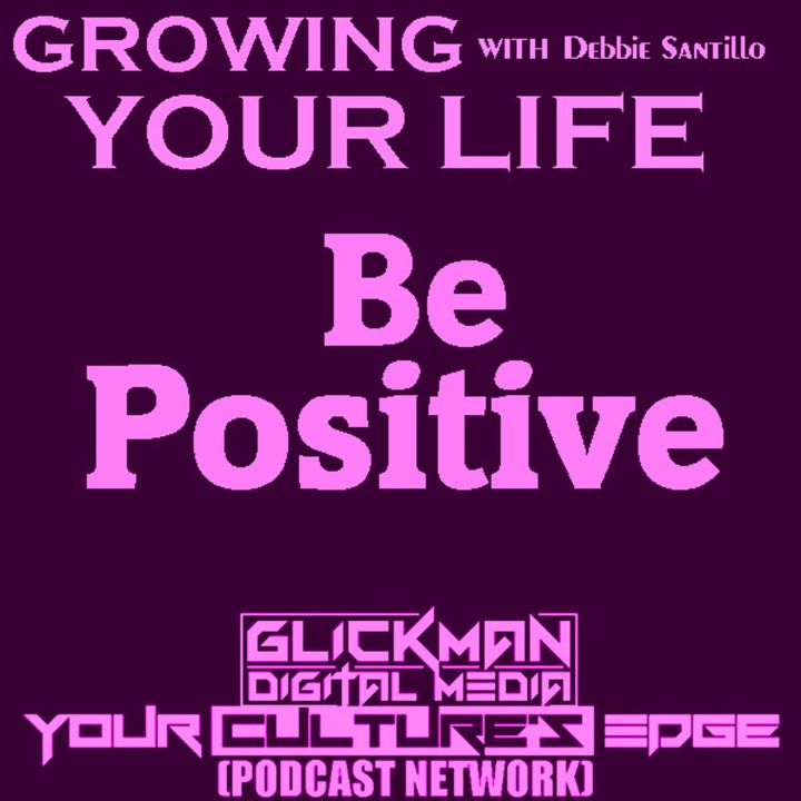GROWING YOUR LIFE #6 Be Positive