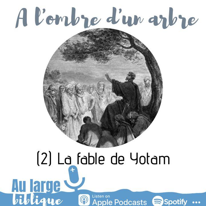 #173 A l'ombre d'un arbre (2) La fable de Yotam