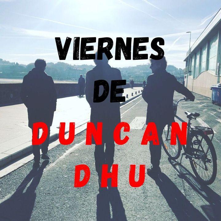 Viernes de Duncan Dhu #01: Programa Piloto