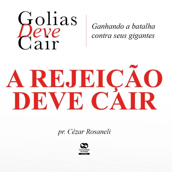 A REJEIÇÃO DEVE CAIR // pr. Cézar Rosaneli