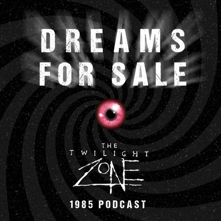 Dreams for Sale:  Twilight Zone '85