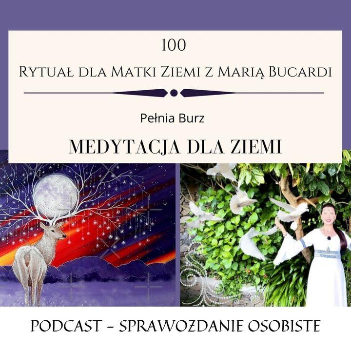 Moje sprawozdanie osobiste z 100 Rytuału dla Matki Ziemi Pełnia Księżyca  24.07.2021   Maria Bucardi