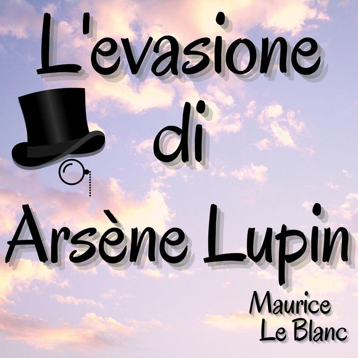 lupin ladro gentiluomo - L'evasione di Arsène Lupin - Maurice Leblanc