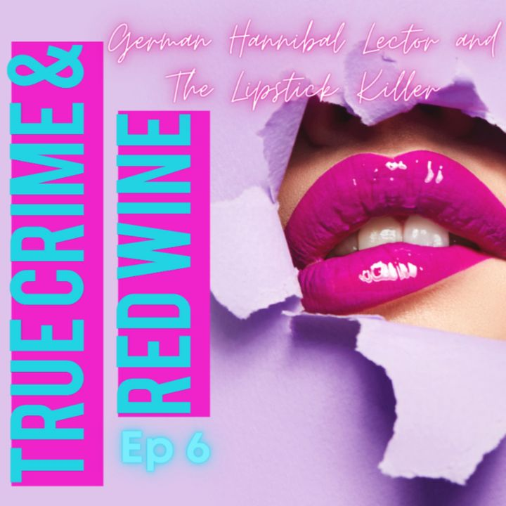 Ep 6- German Hannibal Lector and The Lipstick Killer