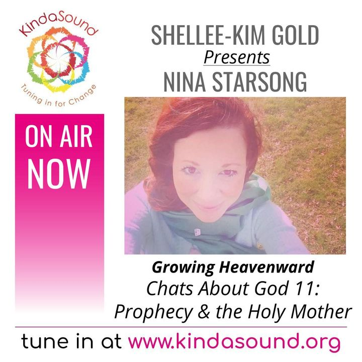 Chats About God 11: Prophecy & the Holy Mother (Part 1) | Nina Starsong on Growing Heavenward with Shellee-Kim Gold