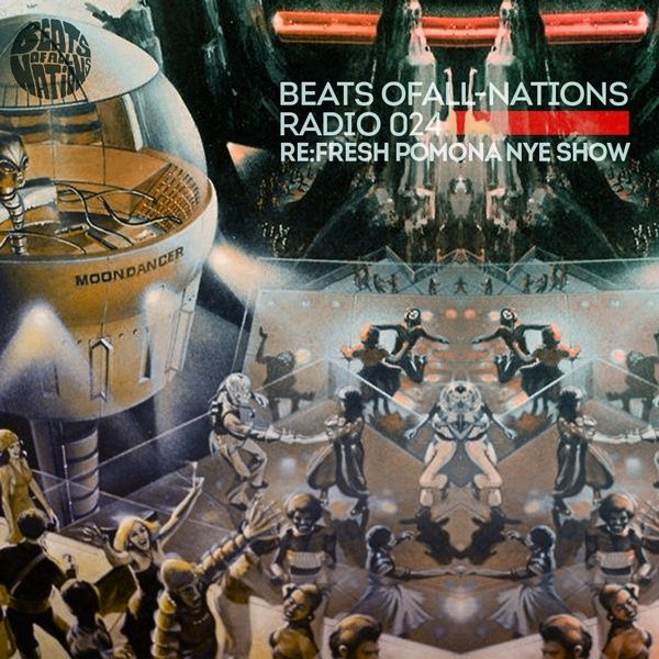 Beats of All-Nations Radio 024:  Re:Fresh Pomona NYE Show