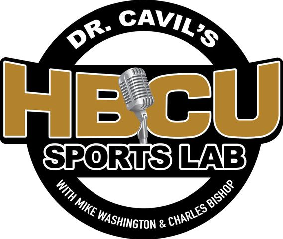 Episode 122 - Dr. Cavil's Inside the HBCU Sports Lab with Mike Washington and Charles Bishop plus Alan Williams and BJ Jones