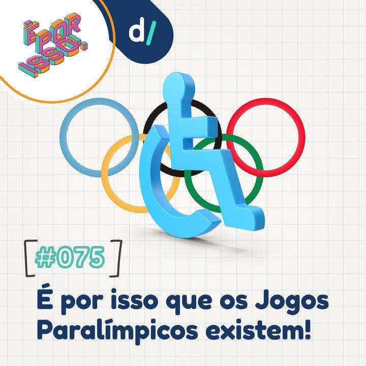 É Por Isso! #75 - É por isso que os Jogos Paralímpicos existem! 🦾🦿👨🦽👩🦯