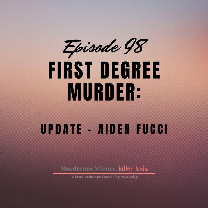 First Degree Murder (Aiden Fucci)