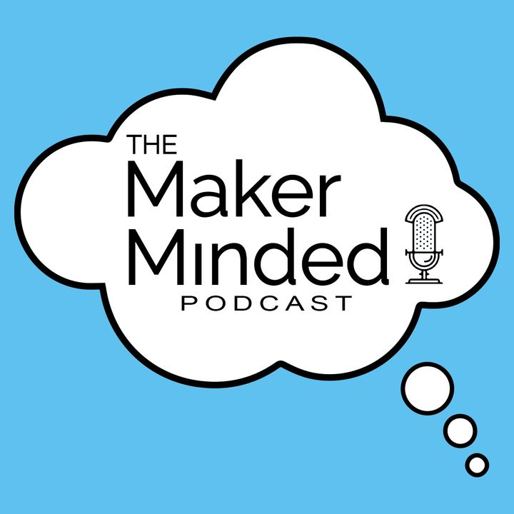 The Maker Minded Episode 123 | See You On The Next Episode...