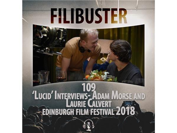 109 - 'Lucid' Interviews - Adam Morse & Laurie Calvert (EIFF 2018)