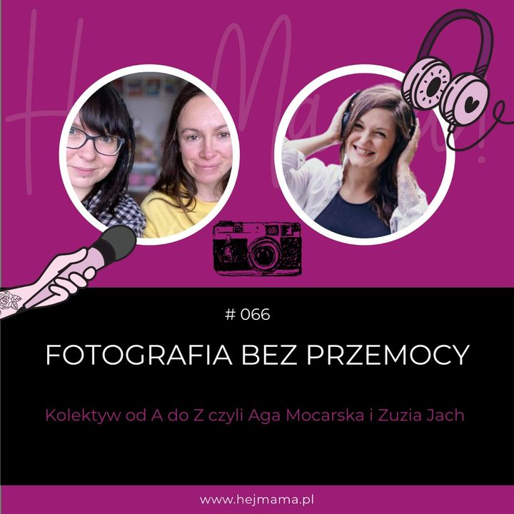 #066 - Fotografia bez przemocy - rozmowa z Agą Mocarską i Zuzią Jach (Kolektyw od A do Z)