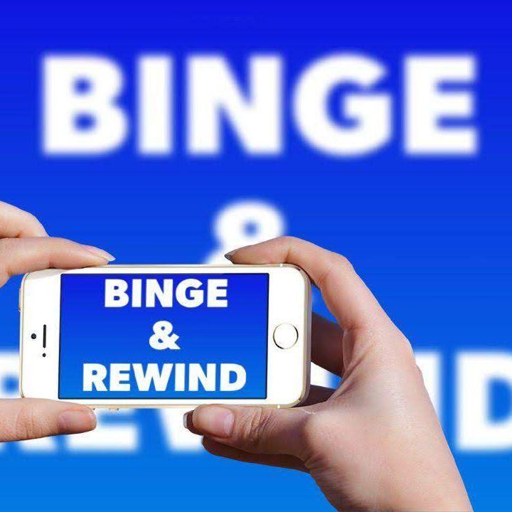 Binge & Rewind