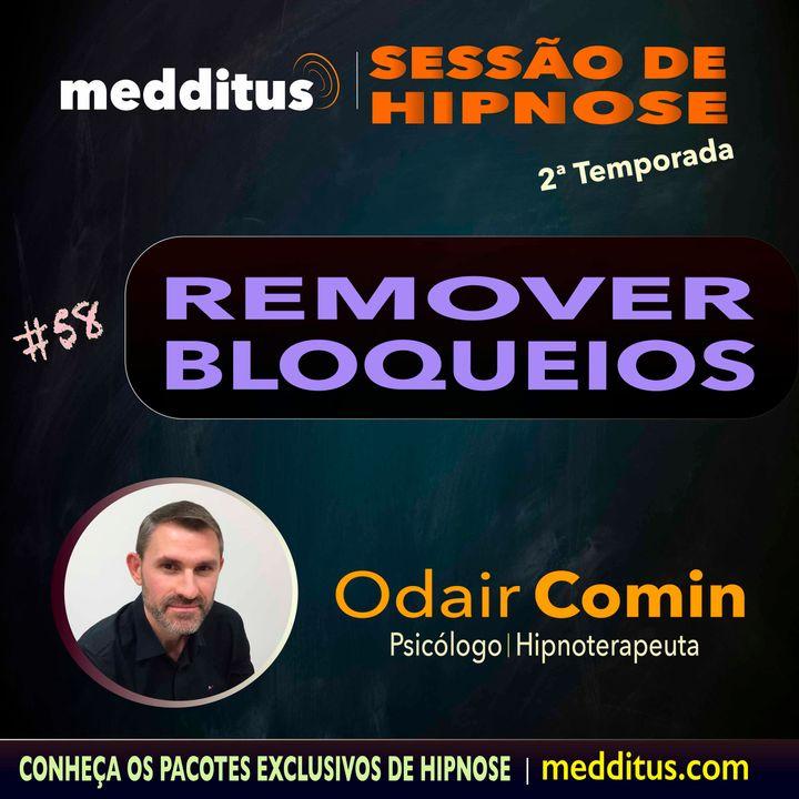#58 | Hipnose para Remover Bloqueios Mentais | Odair Comin
