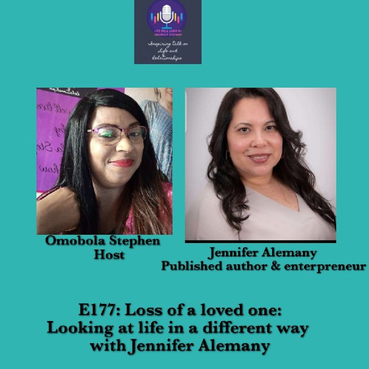 E177: Loss Of A Loved One: Looking At Life In A Different Way With Jennifer Alemany