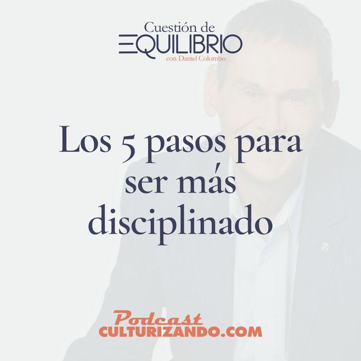 E17 • Los 5 pasos para ser más disciplinado • Motivación y Liderazgo • Culturizando