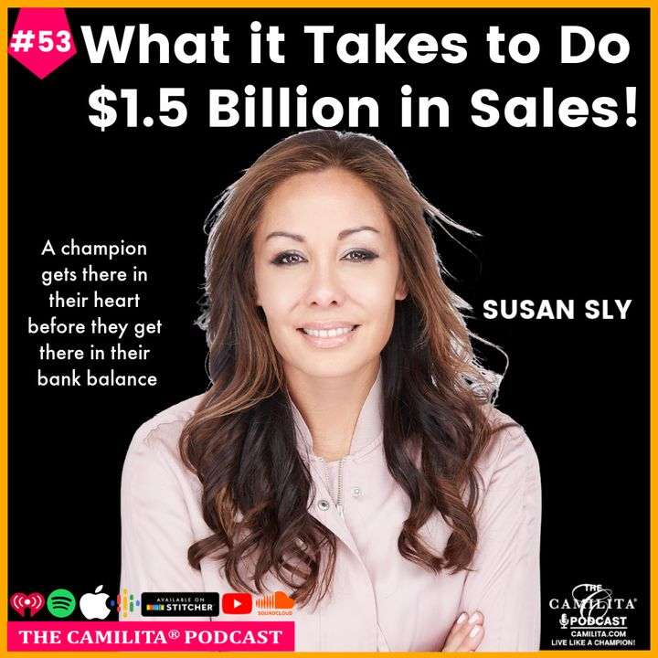 53: Susan Sly   What it Takes to Do $1.5 Billion in Sales!