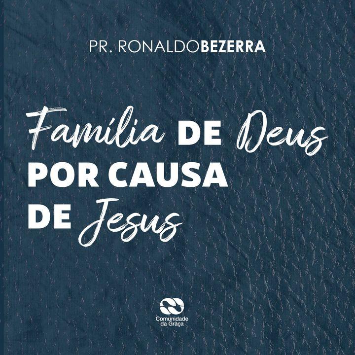 Família de Deus por causa de Jesus // pr. Ronaldo Bezerra