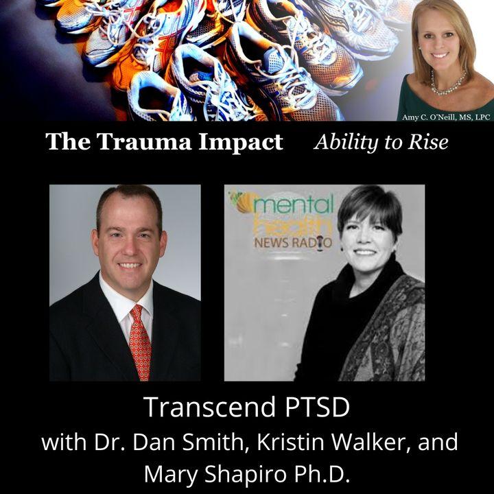 Transcend PTSD with Dr. Dan Smith, Kristin Walker, and Mary Shapiro PhD.