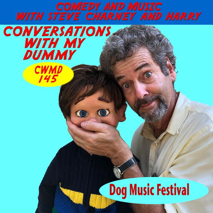 CWMD 145 Dog Music festival and It's Fare
