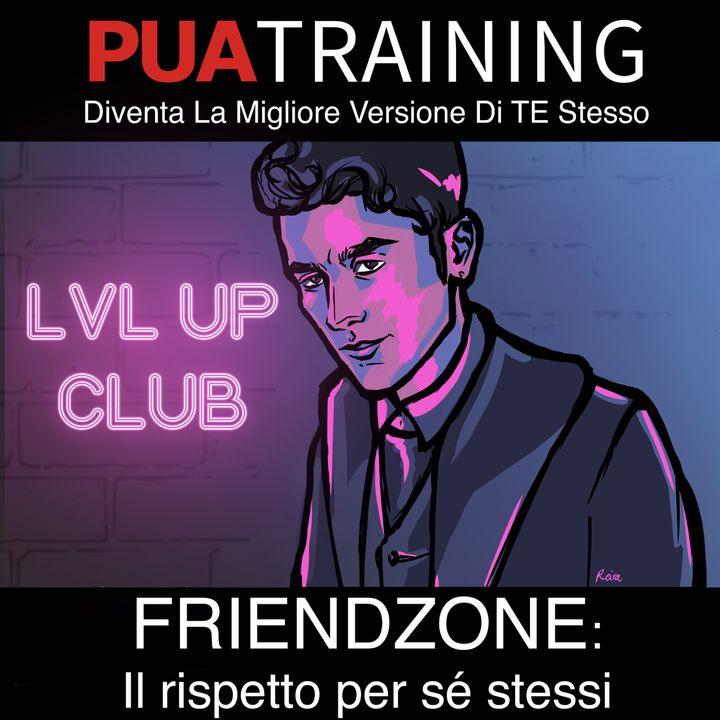 Ep. 18 - Friendzone (zona amicizia) - Il rispetto per se stessi