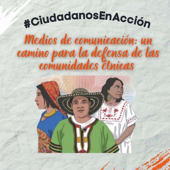 Medios de comunicación: un camino para la defensa de las comunidades étnicas