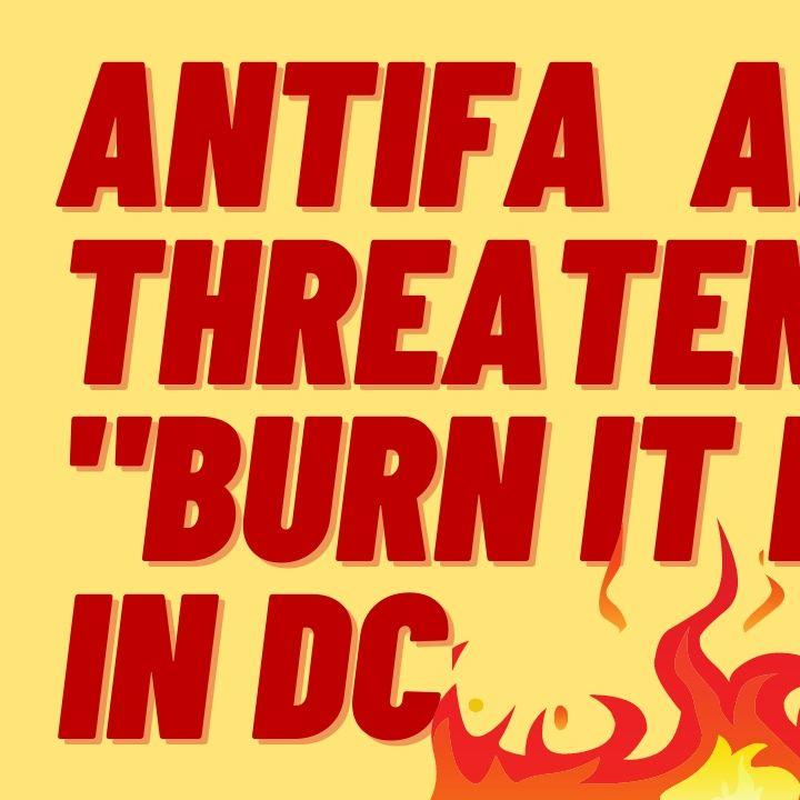 "ANTIFA AND BLM THREATEN TO ""BURN IT DOWN"" IN DC"