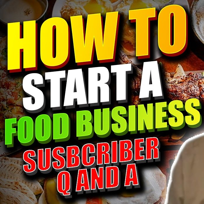 How to start a food business series I Subscriber Questions and Answers
