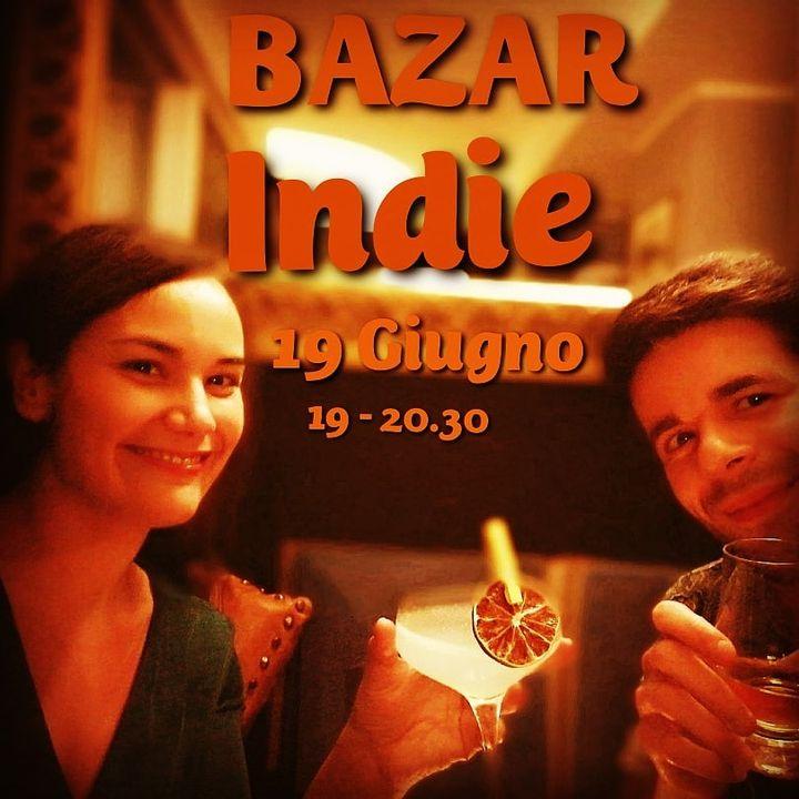 Bazar XIV Puntata - 19/06/2020 - INDIE