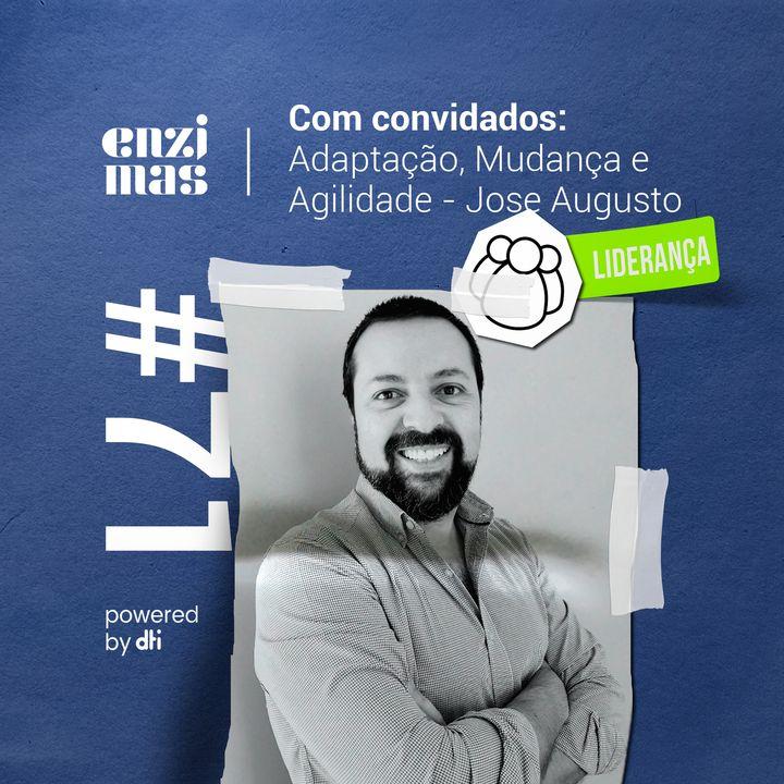 Enzimas #71 Adaptação, Mudança e Agilidade - Jose Augusto