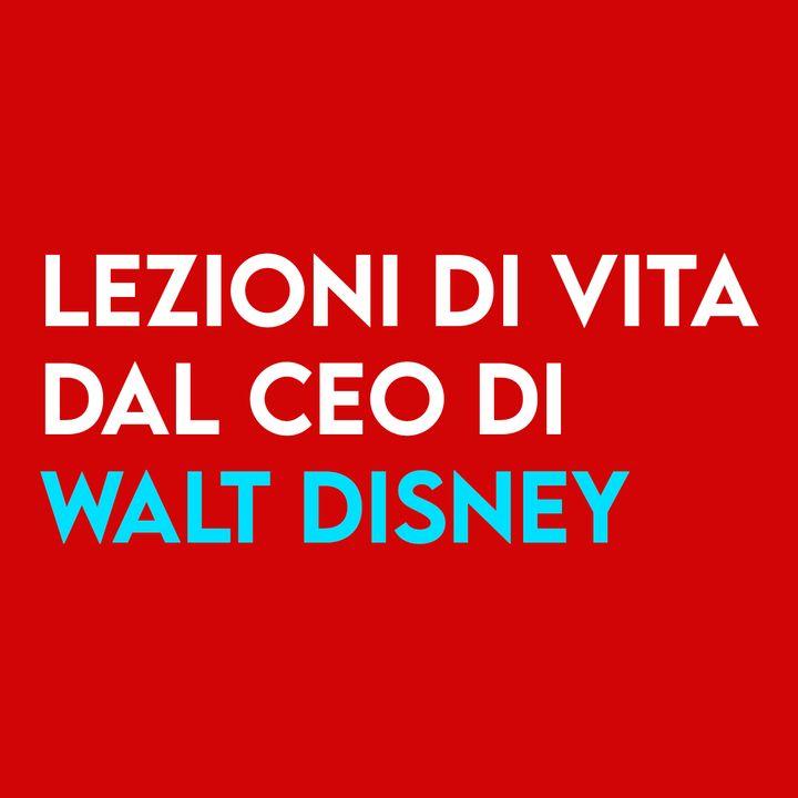 Lezioni di VITA dal CEO di Walt Disney