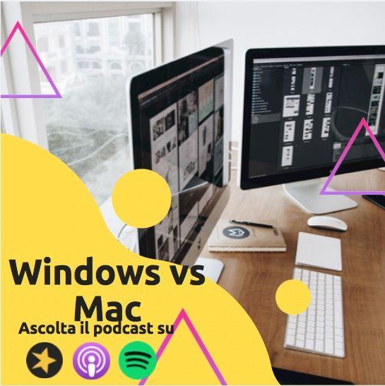 Windows vs Mac: L'eterna lotta prosegue sul nostro podcast.