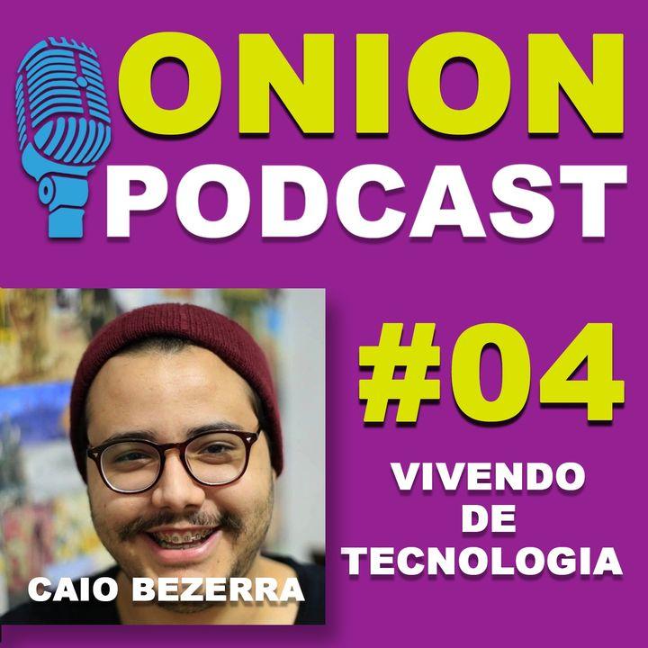 Onion Podcast - Vivendo de Tecnologia - Podcast com Caio Bezerra- #04