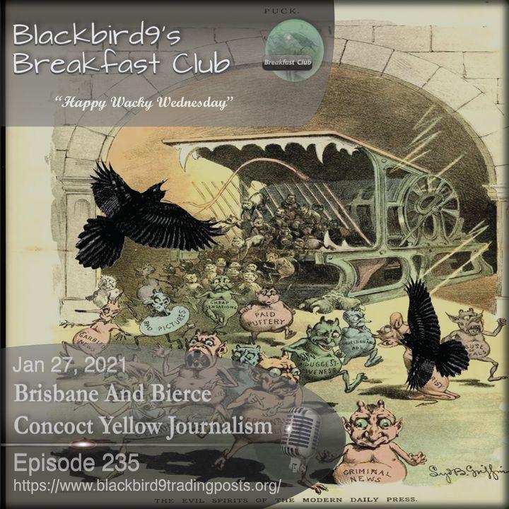Brisbane And Bierce Concoct Yellow Journalism - Blackbird9 Podcast