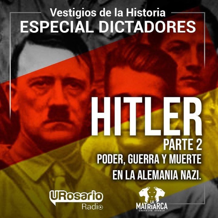 Historia de los dictadores: Hitler (parte 2): poder, guerra y muerte en la Alemania Nazi