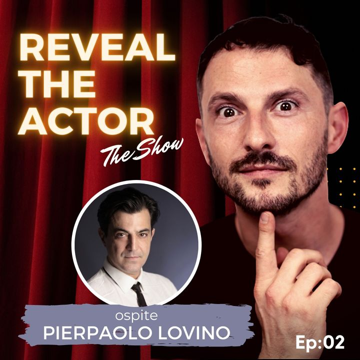 Reveal The Actor - The Show con Pierpaolo Lovino (Ep:02)