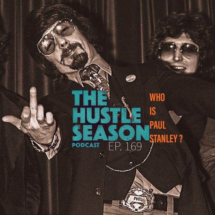 The Hustle Season: Ep. 169 Who Is Paul Stanley ?