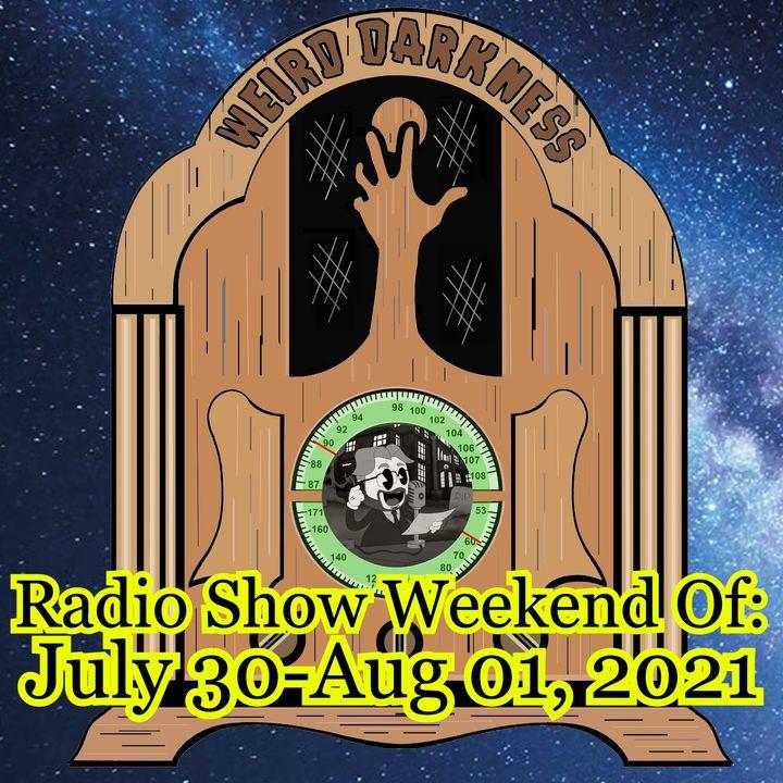 WEIRD DARKNESS RADIO SHOW: WEEKEND OF JULY 30 – AUGUST 01, 2021