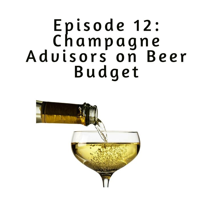 Ep 12: Champagne Advisors on a Beer Budget
