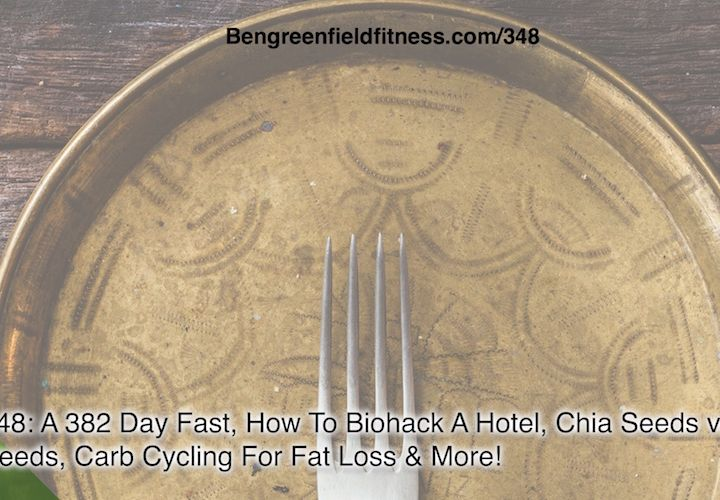 348: A 382 Day Fast, How To Biohack A Hotel, Chia Seeds vs. Flax Seeds, Carb Cycling For Fat Loss & More!
