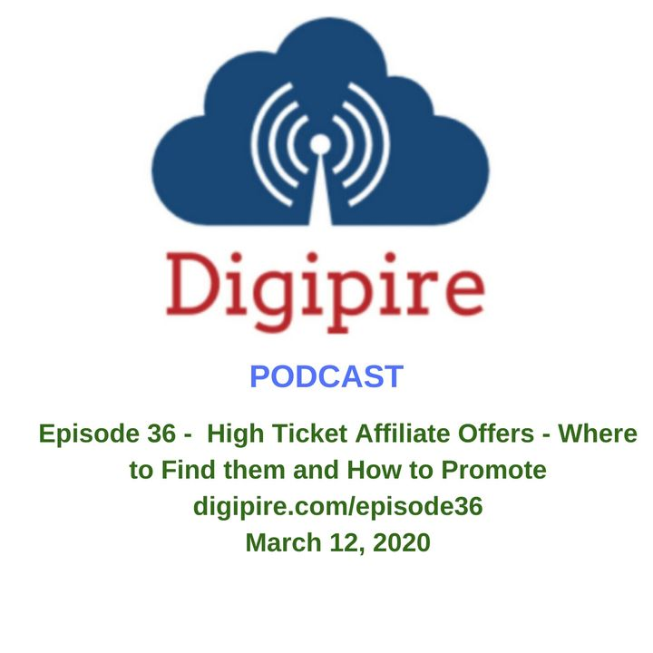 Episode 36 High Ticket Affiliate Offers – Where to Find them and How to Promote