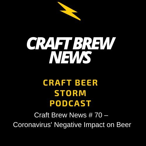 Craft Brew News # 70 – Coronavirus' Negative Impact on Beer