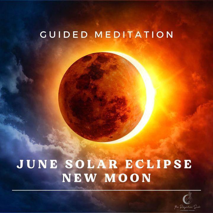June Solar Eclipse New Moon Meditation
