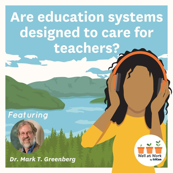 Are education systems designed to care for teachers? ft. Dr. Mark T. Greenberg