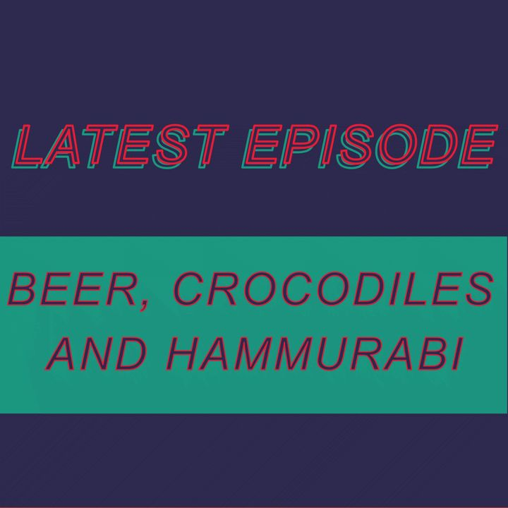 039 - Beer, crocodiles and Hammurabi