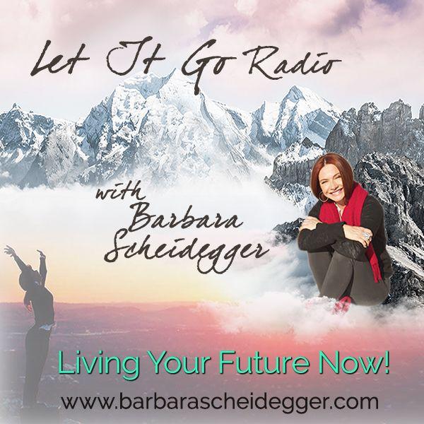 Let It Go Radio with Barbara Scheidegger
