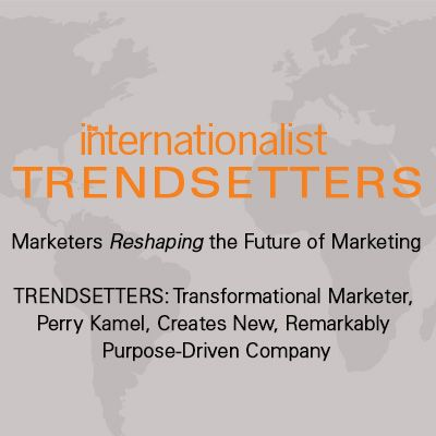 Transformational Marketer, Perry Kamel, Creates New, Remarkably Purpose-Driven Company